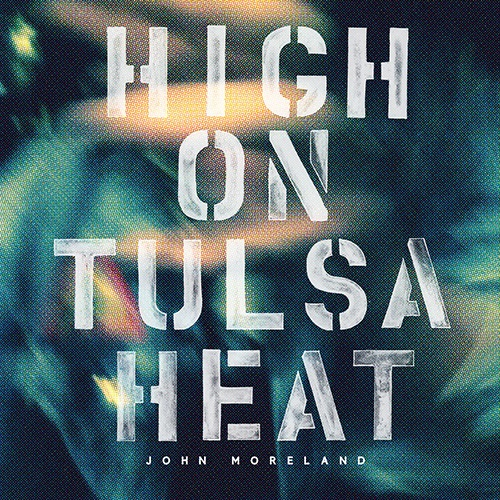 High On Tulsa Heat - John Moreland