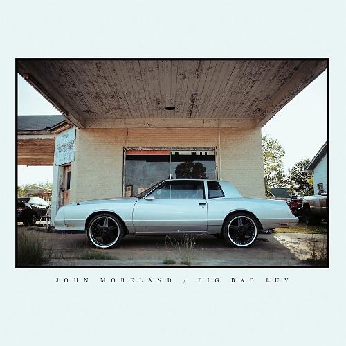 Big Bad Luv - John Moreland