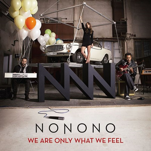 We Are Only What We Feel - NONONO