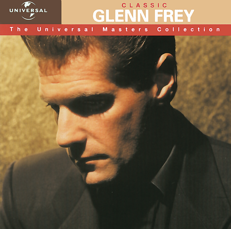 Classic Glenn Frey - The Universal Masters Collection - Glenn Frey