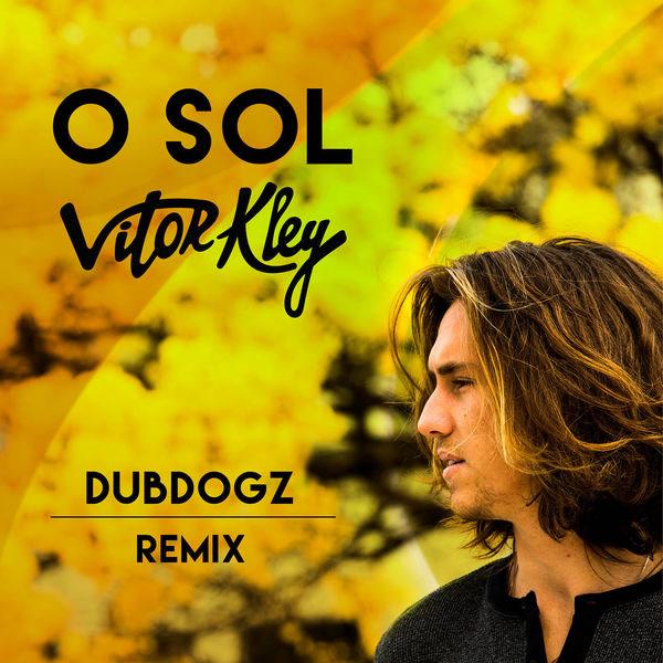 O Sol (Dubdogz Remix) - Vitor Kley - Dubdogz