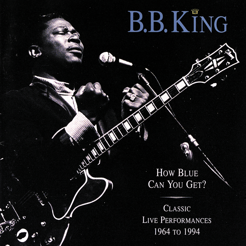 How Blue Can You Get? / Classic Live Performances - B.B. King