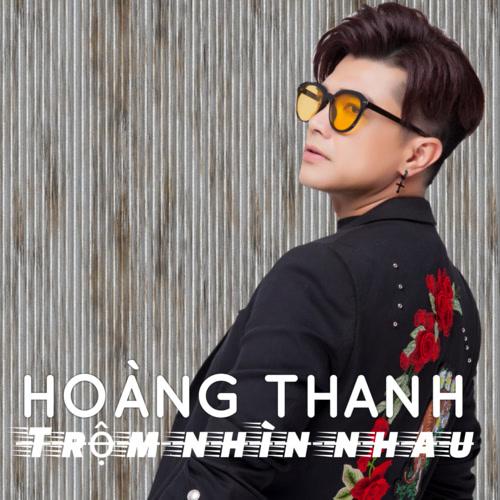 Trộm Nhìn Nhau - Hoàng Thanh