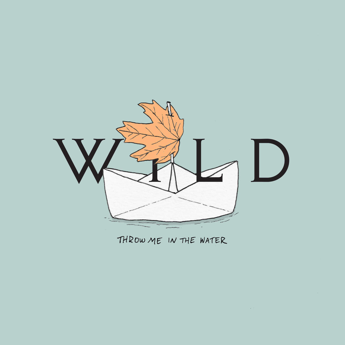 Throw Me In The Water (Single) - Wild