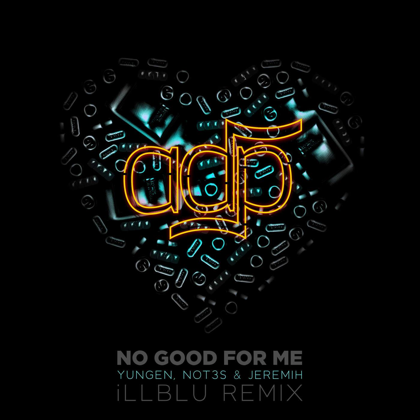 No Good For Me (iLL BLU Remix) (Single) - Nhiều nghệ sĩ