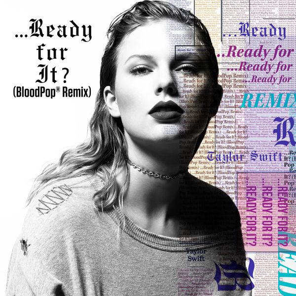 …Ready For It (BloodPop® Remix) - Taylor Swift