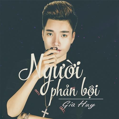 Người Phản Bội (Cover) (Single) - Gia Huy