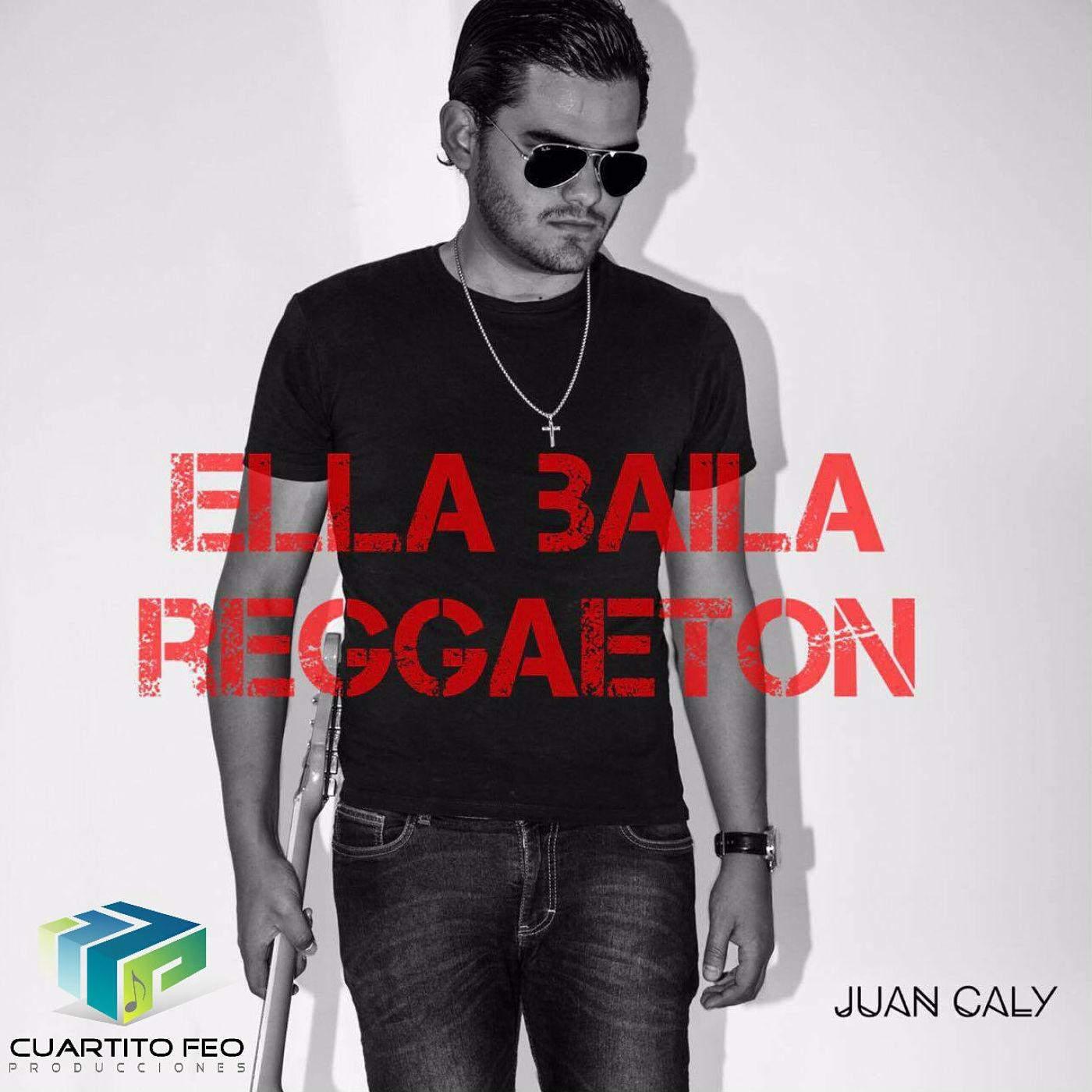 Ella Baila Reggaetón (Single) - Juan Caly