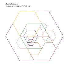 ASYNC - REMODELS - Ryuichi Sakamoto