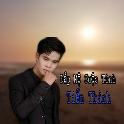 Đắp Mộ Cuộc Tình (Single) - Trương Tiến Thành