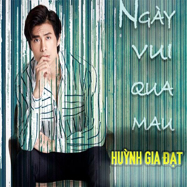 Ngày Vui Qua Mau (Single) - Huỳnh Gia Đạt
