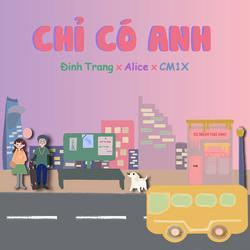 Chỉ Có Anh (Single) - Đinh Trang - Alice - CM1X