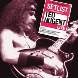 Setlist: The Very Best Of Ted Nugent Live - Ted Nugent