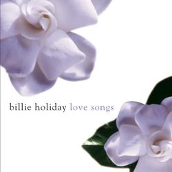 Billie Holiday Love Songs - Billie Holiday