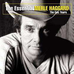 The Essential Merle Haggard: The Epic Years - Merle Haggard