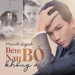 Đêm Nay Bố Không Về (Single) - Mạnh Quỳnh