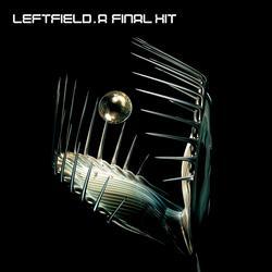 A Final Hit - The Best Of Leftfield - Leftfield