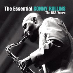 The Essential Sonny Rollins: The RCA Years - Sonny Rollins