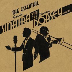 The Essential Frank Sinatra with the Tommy Dorsey Orchestra - Tommy Dorsey & His Orchestra