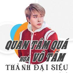 Quan Tâm Quá Hóa Vô Tâm (Single) - Thành Đại Siêu