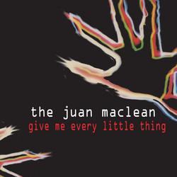 Give Me Every Little Thing - The Juan Maclean