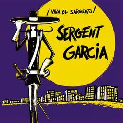 Viva El Sargento - Sergent Garcia