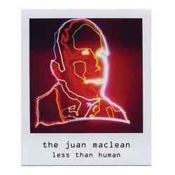 Less Than Human - The Juan Maclean