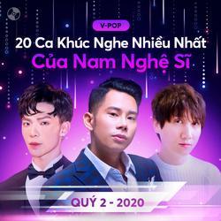 20 Ca Khúc Nghe Nhiều Nhất Của Nam Nghệ Sĩ Quý 2/2020 - Various Artists