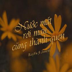 Nước Mắt Rơi Mau Cũng Thành Quen (Single) - RayVu - Joseus