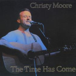 The Time Has Come - Christy Moore