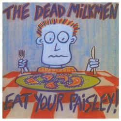 Eat Your Paisley - The Dead Milkmen