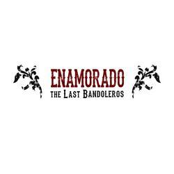 Enamorado - The Last Bandoleros