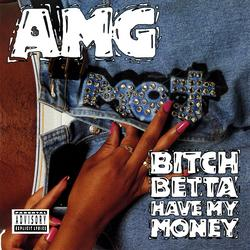 Bitch Betta Have My Money - AMG