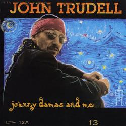 Johnny Damas And Me - John Trudell