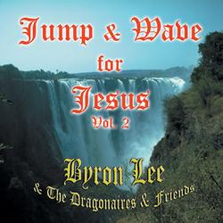 Jump & Wave for Jesus Vol. 2 - Byron Lee & The Dragonaires