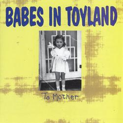 To Mother - Babes In Toyland