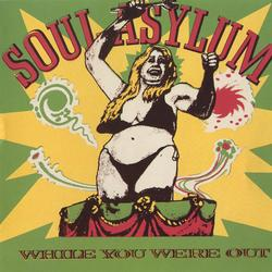 While You Were Out - Soul Asylum
