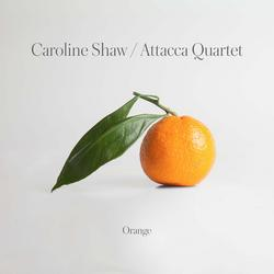 Caroline Shaw: Orange - Attacca Quartet