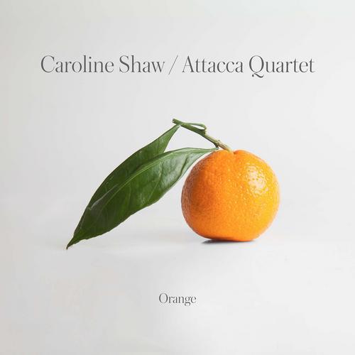 Caroline Shaw: Orange - Attacca Quartet
