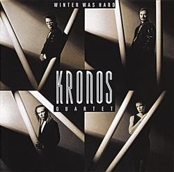 Winter Was Hard - Kronos Quartet