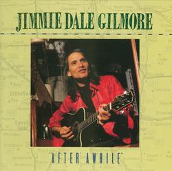 """After Awhile"" - Jimmie Dale Gilmore"