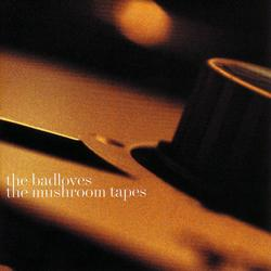 The Mushroom Tapes - The Badloves