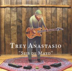 Seis de Mayo - Trey Anastasio