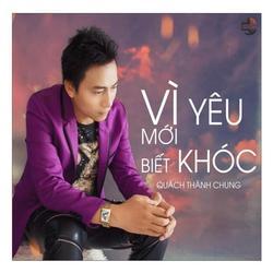 Vì Yêu Mới Biết Khóc (Single) - Quách Thành Chung