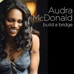 Build a Bridge - Audra McDonald