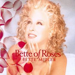 Bette of Roses - Bette Midler