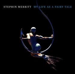My Life as a Fairy Tale - Stephin Merritt