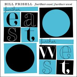 Further East/Further West - Bill Frisell