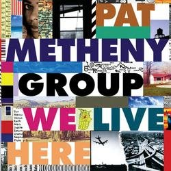 We Live Here - Pat Metheny Group