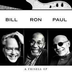 Bill, Ron, Paul: A Frisell EP - Bill Frisell